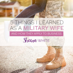 5 Things I've Learned as a Military Wife…And How They Apply to Business