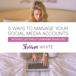 5 Ways to Manage Your Social Media Accounts…Without Letting it Consume Your Life