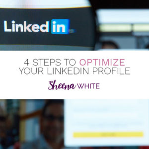 4 Steps to Optimize Your LinkedIn Profile