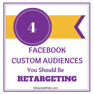 4 facebook custom audiences you should be retargeting