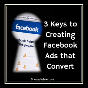 3 Keys to Creating Facebook Ads that Convert