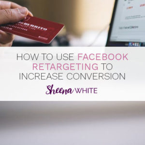 How to use Facebook retargeting to increase conversions