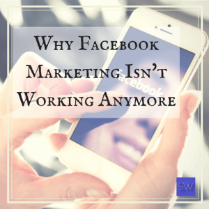 why facebook marketing isnt working anymore