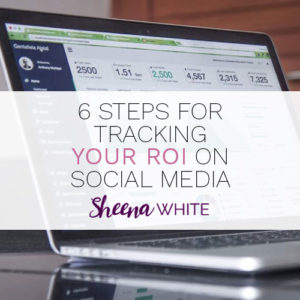 6 Steps for Tracking your ROI on Social Media
