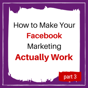 make fb marketing work pt 3