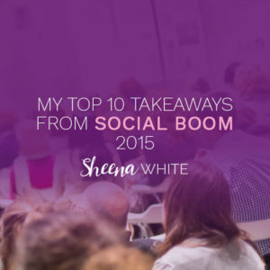 My Top 10 Takeaways from Social Boom 2015