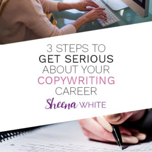 3 Steps to Get Serious About Your Copywriting Career