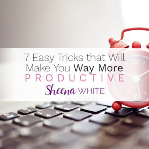 7 Easy Tricks that Will Make You Way More Productive